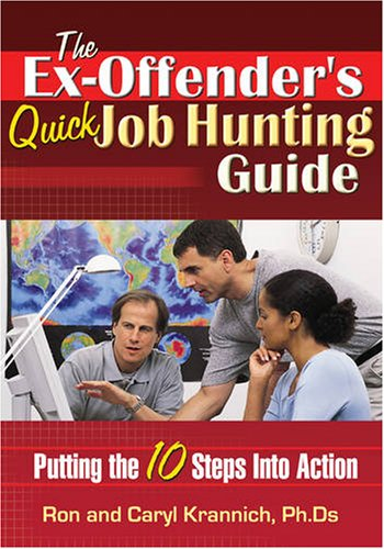 The Ex-Offender's Quick Job Hunting Guide: Putting the 10 Steps Into Action