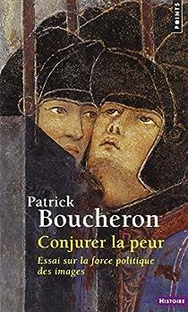 Conjurer la peur : Sienne, 1338 : essai sur la force politique des images par Boucheron