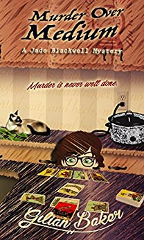 Murder Over Medium: Book 3 in the Jade Blackwell Mystery Series by [Baker, Gilian]