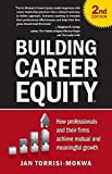 Building Career Equity: How Professionals and Their Firms Achieve Mutual and Meaningful Growth