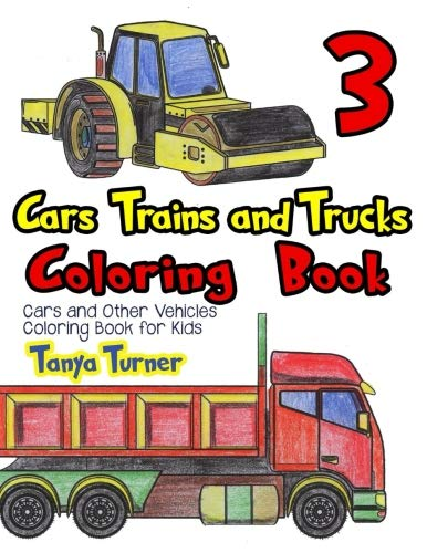 Cars, Trains and Trucks Coloring Book 3: Cars and Other Vehicles Coloring Book for Kids (Volume 3)
