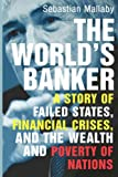 The World's Banker: A Story of Failed States, Financial Crises, and the Wealth and Poverty of Nations