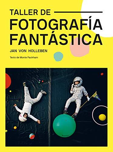 Taller de fotografía fantástica (GGDiy Kids) por Von Holleben, Jan,Monte Packham,Marcos Lantero, Álvaro