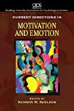 Current Directions in Motivation and Emotion for Motivation: Biological, Psychological, and Environmental by Association for Psychological Science (2009-07-20)