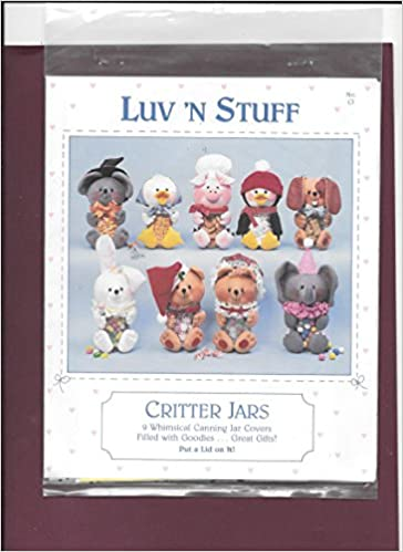 Luv N Stuff Critter Jars Sewing Pattern For 9 Whimsical Canning Jar