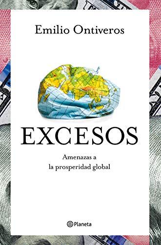 Excesos: Amenazas a la prosperidad global por Emilio Ontiveros Baeza