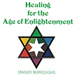 Healing for the Age of Enlightenment | Stanley Burroughs