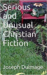 Serious and Unusual Christian Fiction