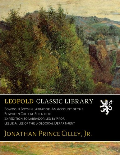 Bowdoin Boys in Labrador: An Account of the Bowdoin College Scientific Expedition to Labrador Led by Prof. Leslie A. Lee of the Biological Department ebook