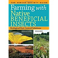 Farming with Native Beneficial Insects: Ecological Pest Control Solutions by Xerces Society, The (2014) Paperback