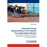 Corporate Social Responsibility in the Danish Tour Operating Industry: An investigation of Danish Tour Operators' engagement in CSR and Poverty Reduction in Developing Countries