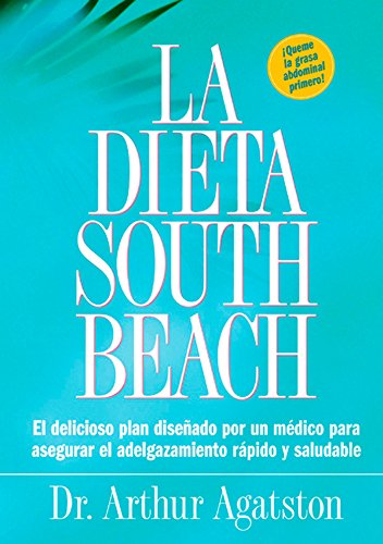 La Dieta South Beach: El delicioso plan disenado por un medico para asegurar el adelgazamiento rapido y saludable (The South Beach Diet)  [Agatston, Arthur] (Tapa Blanda)