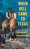 When Hell Came to Texas, Robert Vaughan, 1476715831