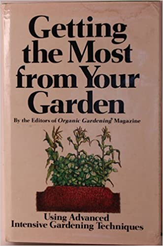 getting the most from your garden editors of organic gardening magazine amazoncom books