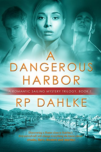 Book: A Dangerous Harbor (A Romantic Mystery Sailing Trilogy Book 1) by R.P. Dahlke