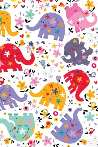 Cute Happy and Colorful Elephants Birds and Flowers Notebook: 6 x 9 Inch Ruled Notebook/Journal to Write In with Colorful Elephant Cover (Cute Journals for Women and Teenage Girls)