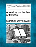 A treatise on the law of Fixtures, Marshall Davis Ewell, 1240188862