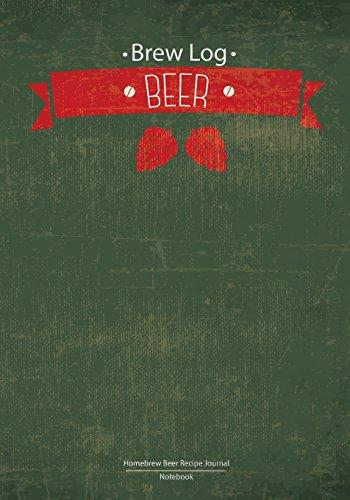 Brew Log Book - Homebrew Beer Recipe Journal : Notebook : Green Vintage: (Bottling notes:Tasting notes :Brewing Journal And Logbook)