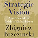 Strategic Vision: America and the Crisis of Global Power Audiobook by Zbigniew Brzezinski Narrated by Grover Gardner