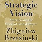 Strategic Vision: America and the Crisis of Global Power Hörbuch von Zbigniew Brzezinski Gesprochen von: Grover Gardner