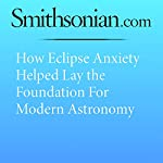 How Eclipse Anxiety Helped Lay the Foundation for Modern Astronomy | Maya Wei-Hass