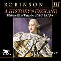 A History of England, Volume 3: William III to Waterloo: 1689-1815 Audiobook by Cyril Robinson Narrated by Charlton Griffin