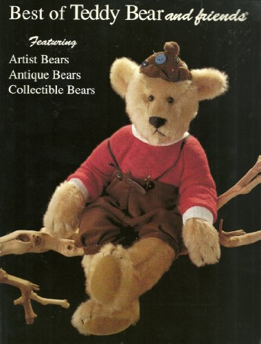 Best of Teddy Bear and Friends Magazine: The Ultimate Authority : Featuring : Antique, Collectible, Artist, and Manufactured Teddy Bears