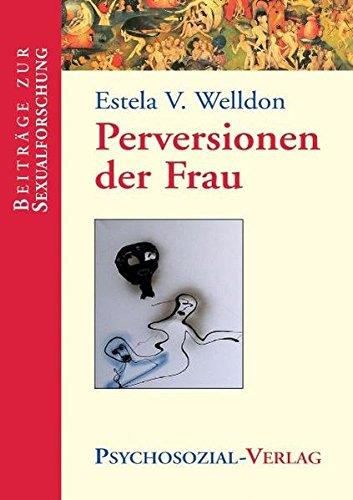 Perversionen der Frau (Beiträge zur Sexualforschung)