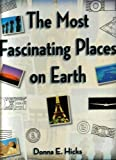 The Most Fascinating Places on Earth, Donna E. Hicks, 1402728999
