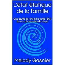 L'état étatique de la famille: Une étude de la famille et de l'Etat dans la philosophie de Hegel (French Edition)