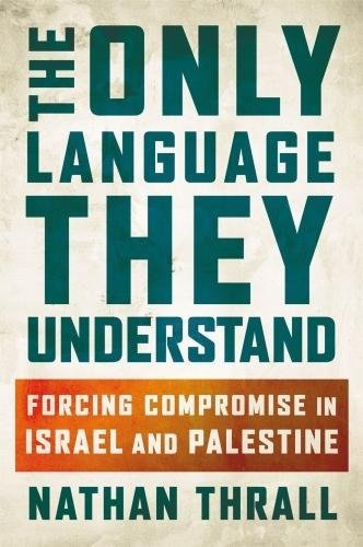 The Only Language They Understand: Forcing Compromise in Israel and Palestine by METROPOLITAN