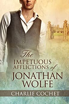 The Impetuous Afflictions of Jonathan Wolfe (The Auspicious Troubles of Love Book 2) by [Cochet, Charlie]