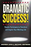 img - for DRAMATIC Success at Work: Using Theatre Skills to Improve Your Performance and Transform Your Business Life book / textbook / text book
