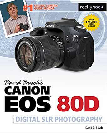 David Buschs Canon EOS 80D Guide to Digital SLR Photography (The ...