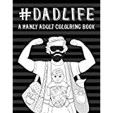 Dad Life: A Manly Adult Colouring Book: A Unique Funny Adult Colouring Book For Men Fathers & Dads With Mindfulness Mandalas, Easy Stress Relieving Geometric Patterns, Hilarious Quotes, Beginner Zentangle Designs, Humorous Sayings, Uplifting Quotations & Inspirational Large Print Zen Word Art
