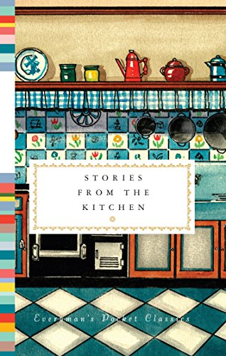 (Stories from the Kitchen (Everyman's Library Pocket Classics)