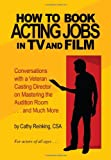 How to Book Acting Jobs in TV and Film, Cathy Reinking, 0557075475