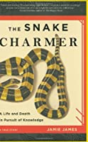 The Snake Charmer: A Life and Death in Pursuit of Knowledge Front Cover