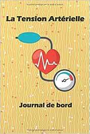 La Tension Artérielle Journal de bord: Enregistrez et..