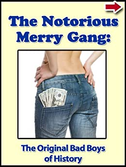 """The Notorious Merry Gang: The Original Bad Boys of History (Bad Boys of History Series) by [Mihic, Teodor """"Theo""""]"""