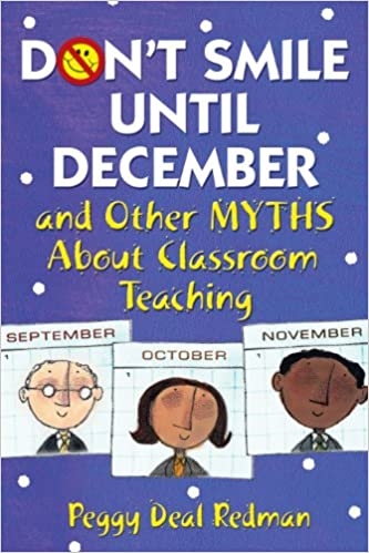 Dont Smile Until December, and Other Myths About Classroom Teaching