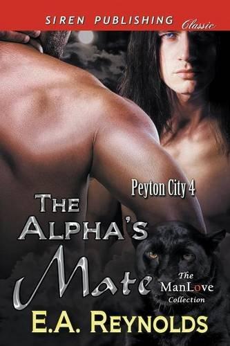 The Alpha's Mate [Peyton City 4] (Siren Publishing Classic ManLove) PDF