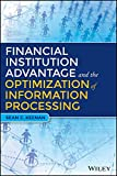 Financial Institution Advantage & the Optimization of Information Processing