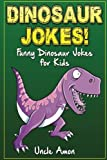 Dinosaur Jokes: Funny Dinosaur Jokes for Kids (Funny Kid Jokes) (Volume 6)