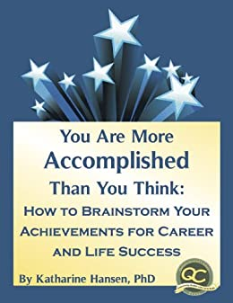 You Are More Accomplished Than You Think: How to Brainstorm Your Achievements for Career and Life Success by [Hansen, Katharine]