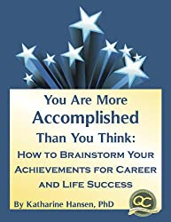 You Are More Accomplished Than You Think: How to Brainstorm Your Achievements for Career and Life Success