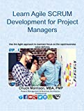 Agile SCRUM: Learn Agile Development for Project Managers: Use the Agile approach to maintain focus on the rapid business value delivery.