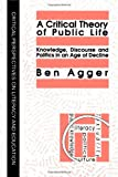Critical Theory of Public Life : Knowledge, Discourse and Politics in an Age of Decline, Agger, Ben, 1850009678