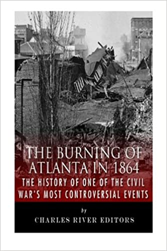 The burning of atlanta in 1864 the history of one of the civil the burning of atlanta in 1864 the history of one of the civil wars most controversial events charles river editors 9781511948593 amazon books fandeluxe Choice Image