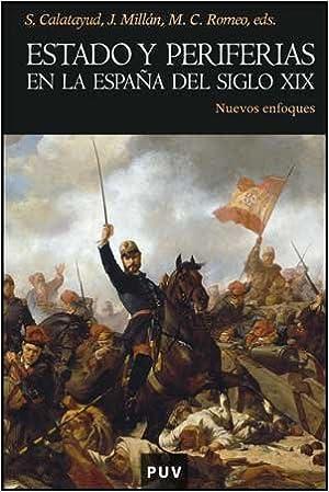 Estado y periferias en la España del siglo XIX: Nuevos enfoques: 73 Història: Amazon.es: Calatayud, Salvador: Libros
